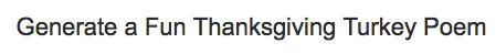 Go to this site to generate a Thanksgivning Poem
